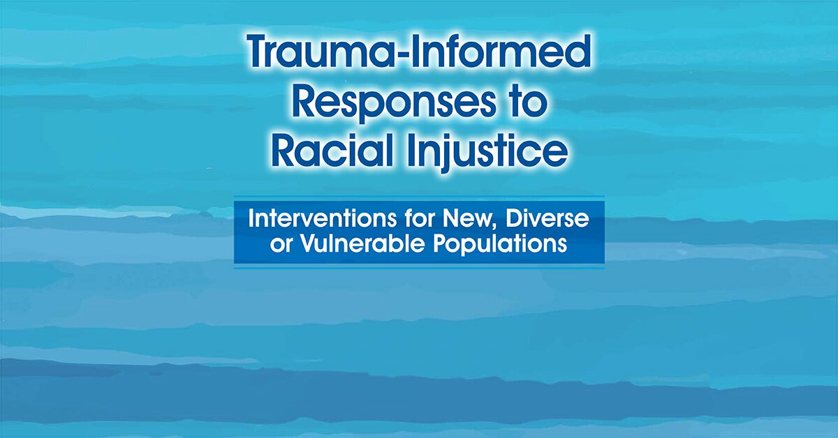 Trauma-Informed Responses to Racial Injustice: Interventions for Immigrant, Diverse or Vulnerable Populations 2