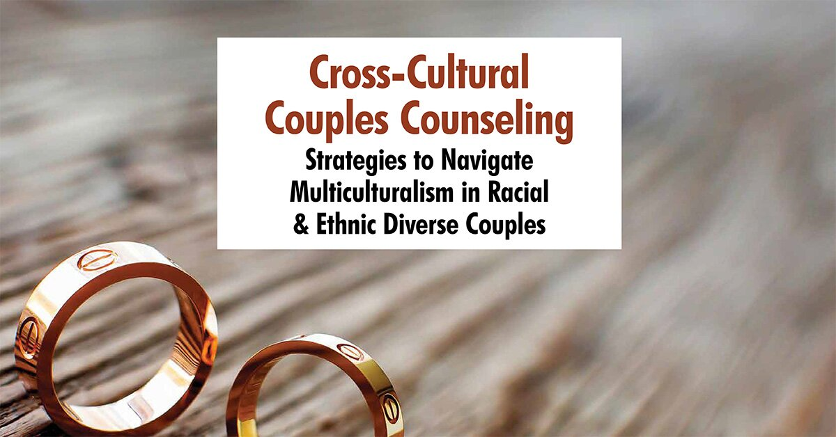Cross-Cultural Couples Counseling: Strategies to Navigate Multiculturalism in Racial & Ethnic Diverse Couples 2