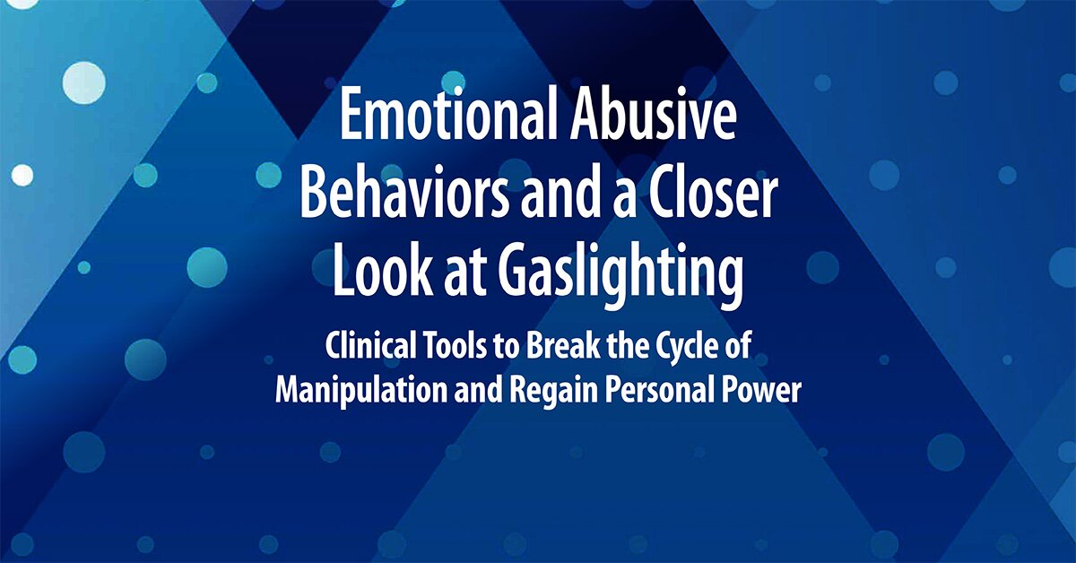 Emotional Abusive Behaviors and A Closer Look at Gaslighting: Clinical Tools to Break the Cycle of Manipulation and Regain Personal Power 2
