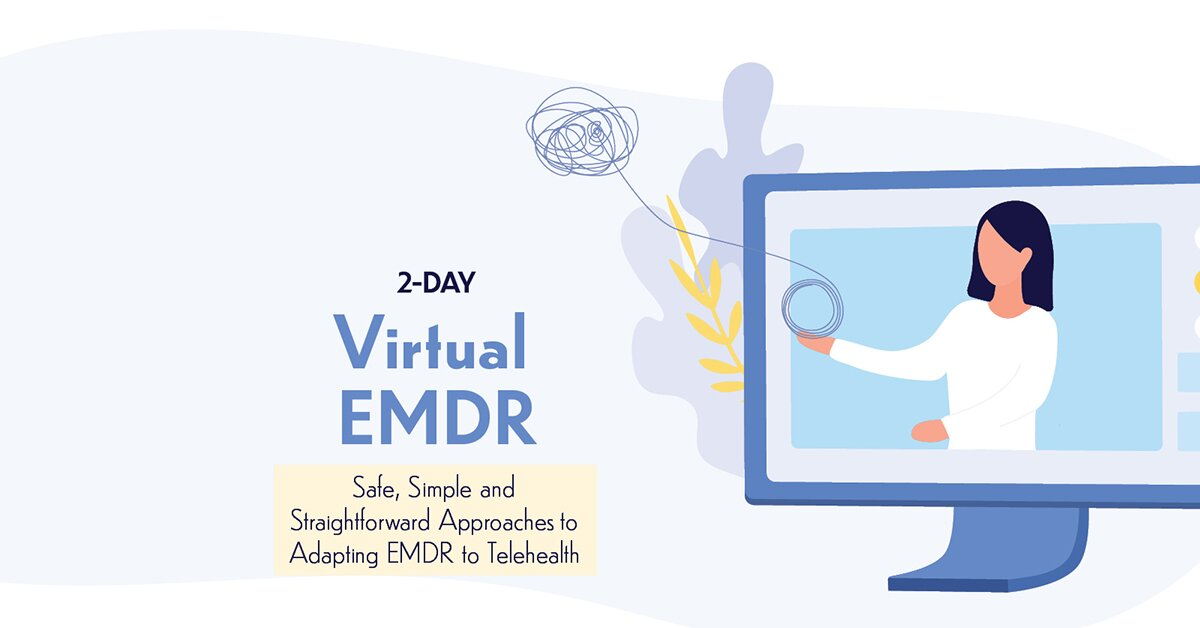 2-Day: Virtual EMDR: Safe, Simple and Straightforward Approaches to Adapting EMDR to Telehealth 2