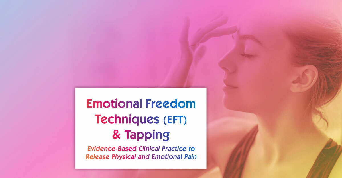 Emotional Techniques (EFT) & Tapping: Evidence-Based Clinical Practice to Release Physical and Emotional Pain 2