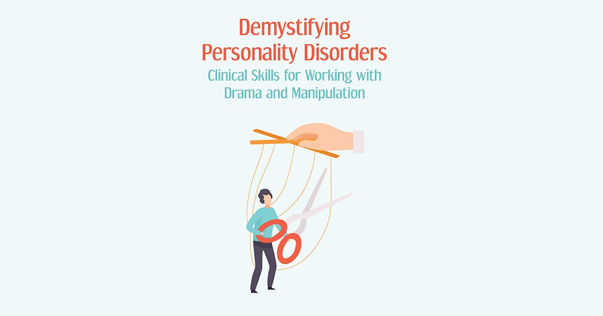 Demystifying Personality Disorders: Clinical Skills for Working with Drama and Manipulation 2