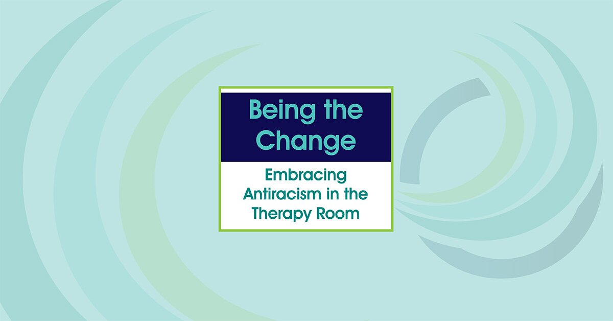 Being the Change: Embracing Antiracism in the Therapy Room 2