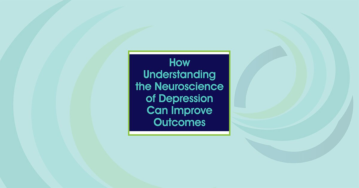 How Understanding the Neuroscience of Depression Can Improve Outcomes 2