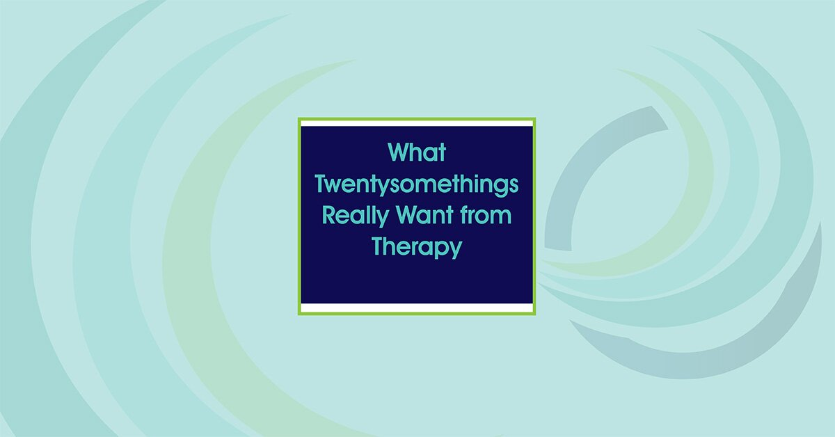 What Twentysomethings Really Want from Therapy 2