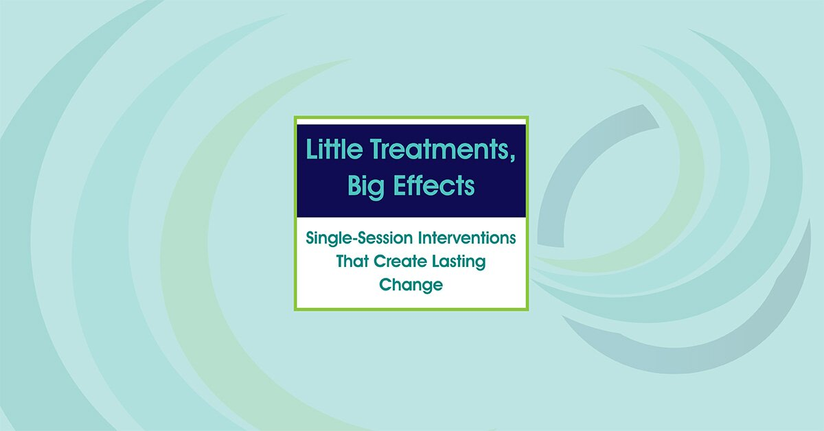 Little Treatments, Big Effects: Single-Session Interventions That Create Lasting Change 2