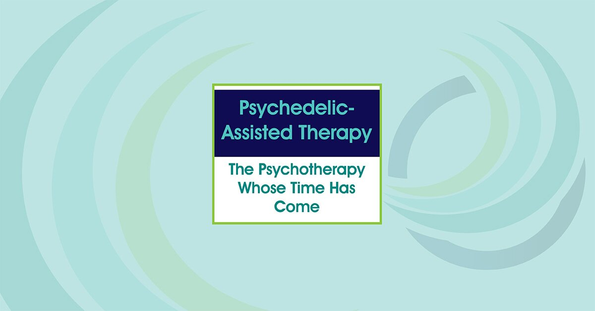 Psychedelic-Assisted Therapy: The Psychotherapy Whose Time Has Come 2