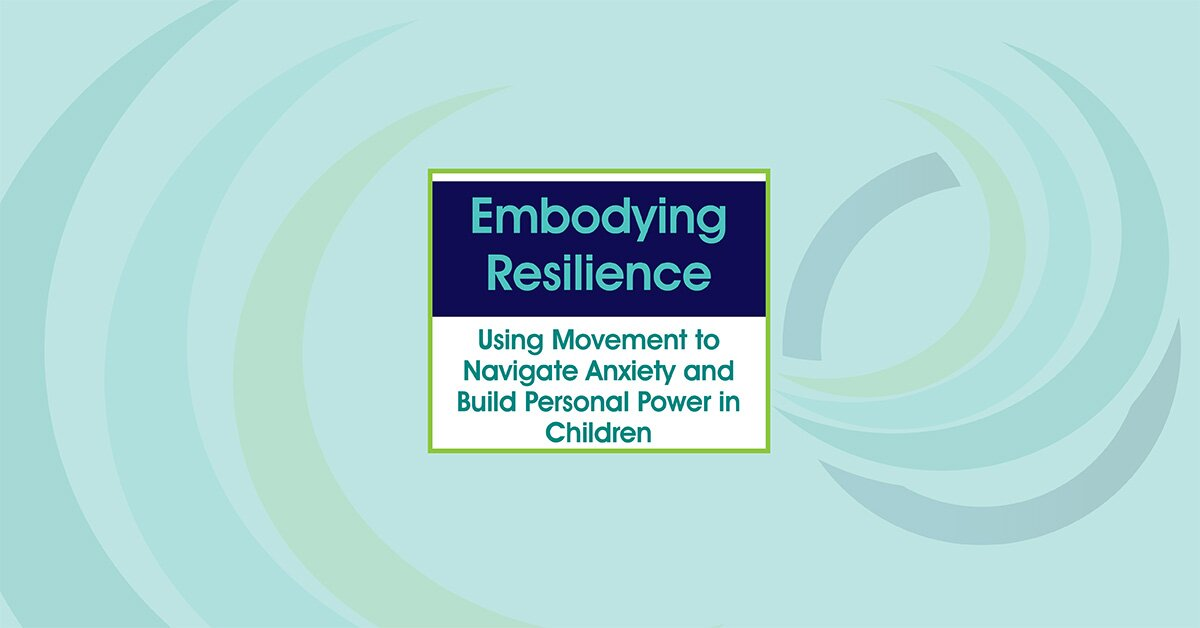 Embodying Resilience: Using Movement to Navigate Anxiety and Build Personal Power in Children 2