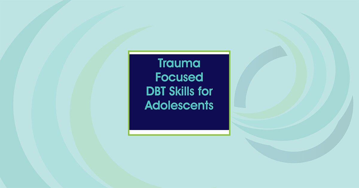Trauma Focused DBT Skills for Adolescents 2