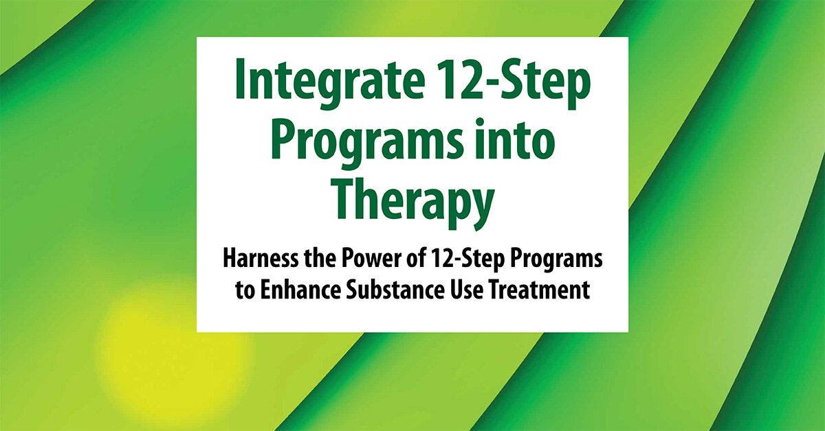Integrate 12-Step Programs into Therapy: Harness the Power of 12-Step Programs to Enhance Substance Use Treatment 2