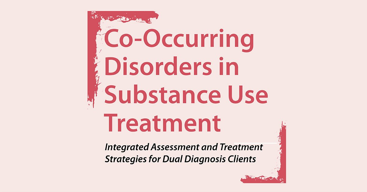 Co-Occurring Disorders in Substance Use Treatment: Integrated Assessment and Treatment Strategies for Dual Diagnosis Clients 2