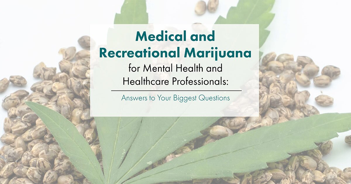 Medical and Recreational Marijuana for Mental Health and Healthcare Professionals: Answers to Your Biggest Questions 2