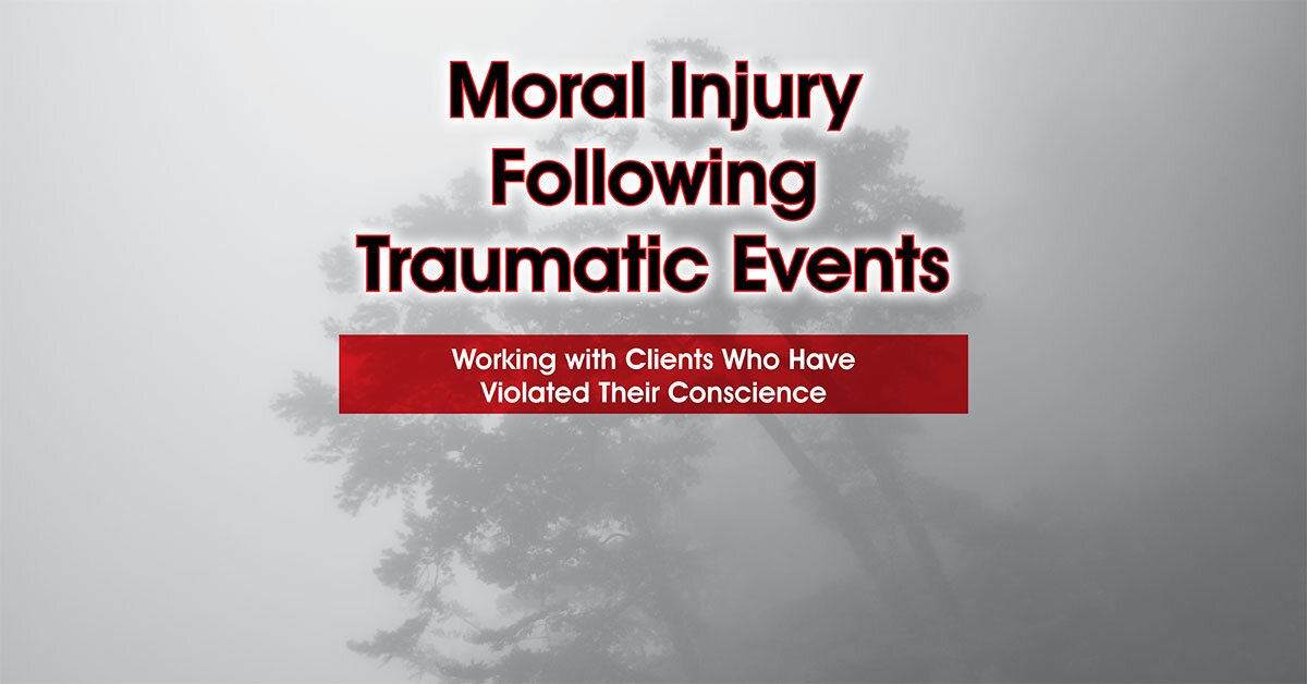 Moral Injury Following Traumatic Events: Working with Clients Who Have Violated Their Conscience 2