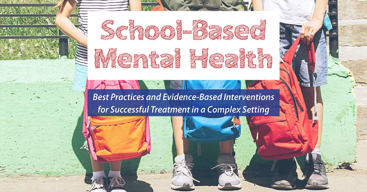 School-Based Mental Health: Best Practices and Evidence-Based Interventions for Successful Treatment in a Complex Setting 2