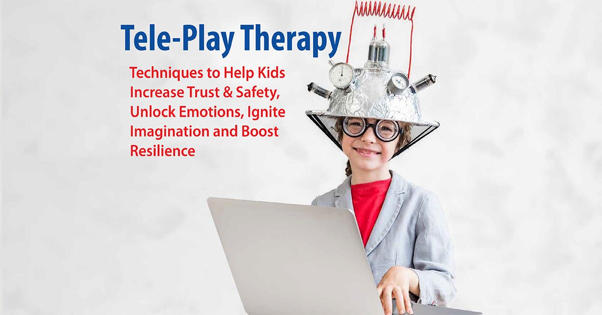 Tele-Play Therapy: Techniques to Help Kids Increase Trust & Safety, Unlock Emotions, Ignite Imagination and Boost Resilience 2