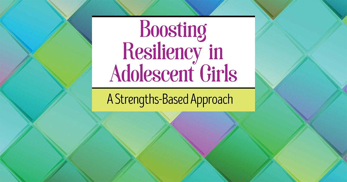 Boosting Resiliency in Adolescent Girls: A Strengths-Based Approach 2