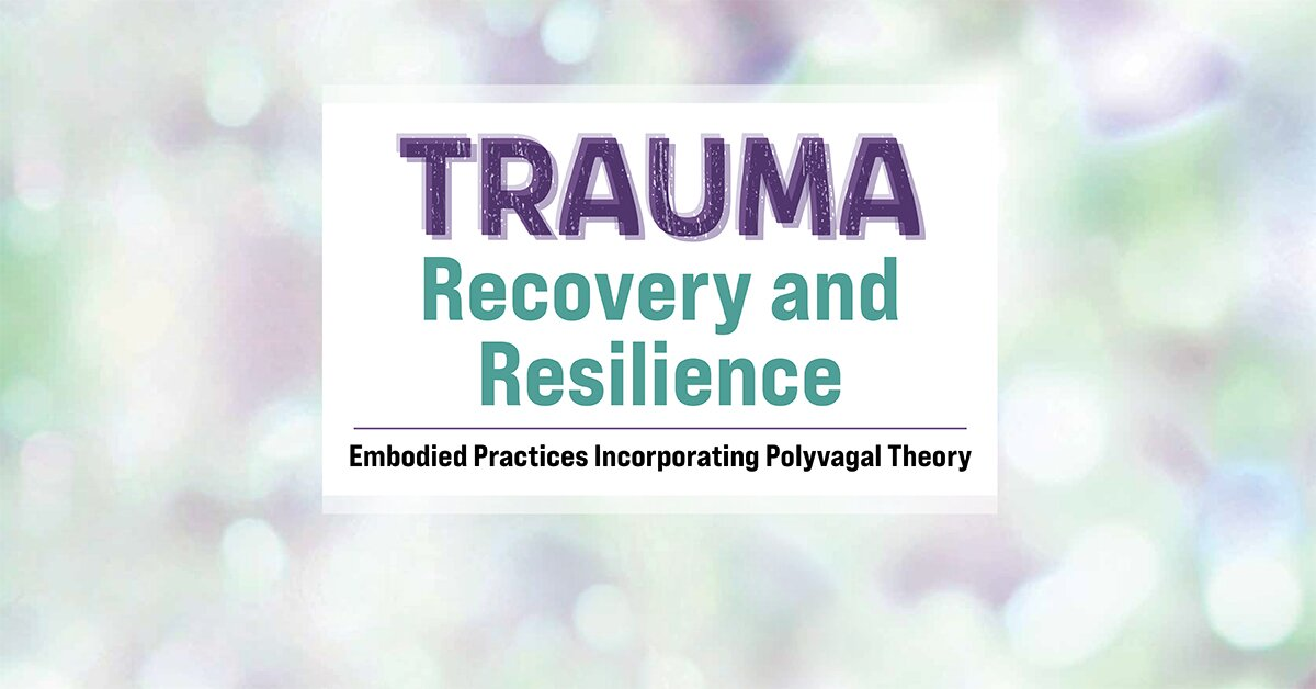 Trauma Recovery and Resilience: Embodied Practices Incorporating Polyvagal Theory 2
