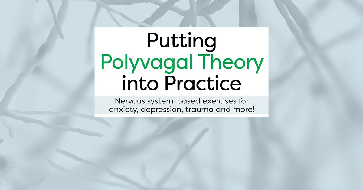 Putting Polyvagal Theory into Practice: Nervous-system based Exercises for Anxiety, Depression, Trauma and more 2