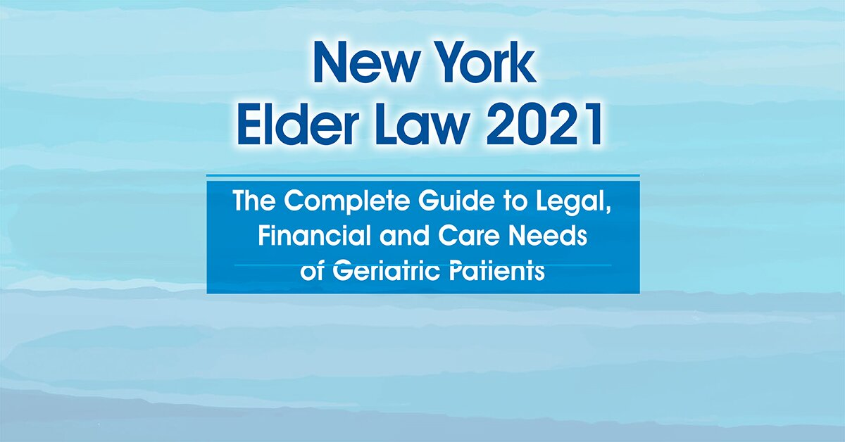 New York Elder Law 2021: The Complete Guide to Legal, Financial and Care Needs of Geriatric Patients 2