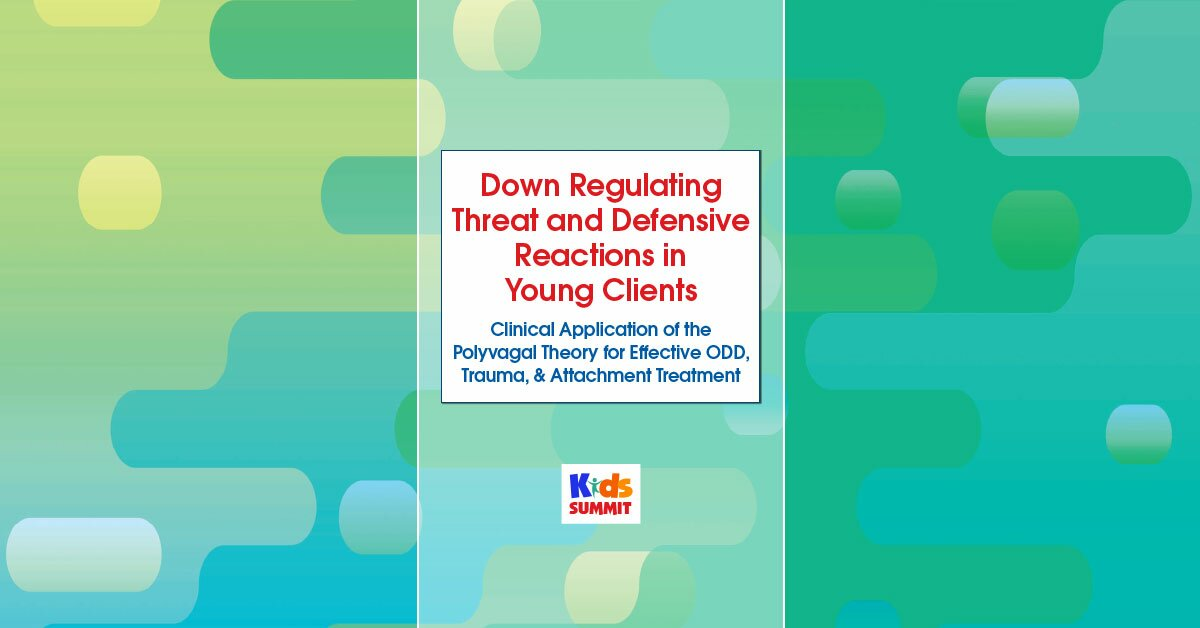 Down Regulating Threat and Defensive Reactions in Young Clients: Clinical Application of the Polyvagal Theory for Effective ODD, Trauma, & Attachment Treatment 2