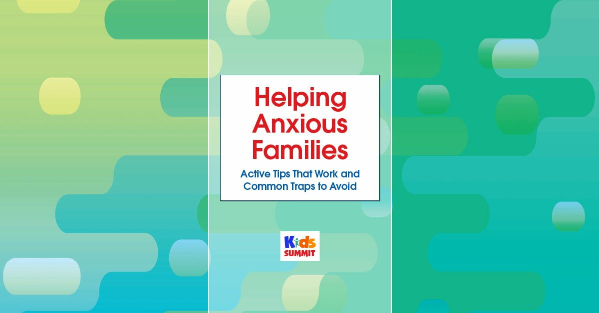 Helping Anxious Families: Active Tips That Work and Common Traps to Avoid 2