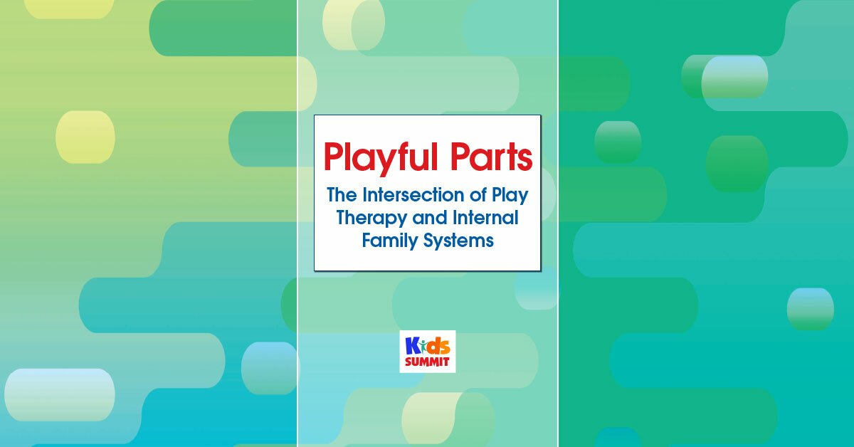 Playful Parts: The Intersection of Play Therapy and Internal Family Systems 2