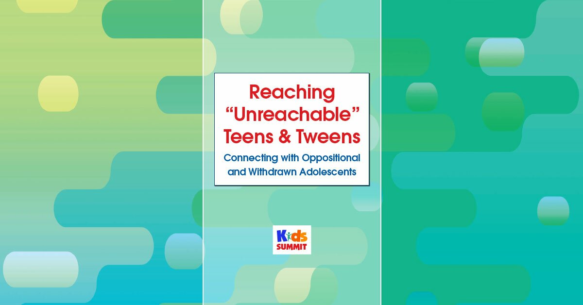 """Reaching """"Unreachable"""" Teens & Tweens: Connecting with Oppositional and Withdrawn Adolescents 2"""