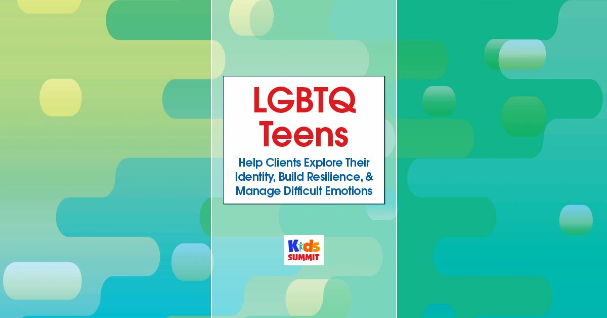 LGBTQ Teens: Help Clients Explore Their Identity, Build Resilience, & Manage Difficult Emotions 2