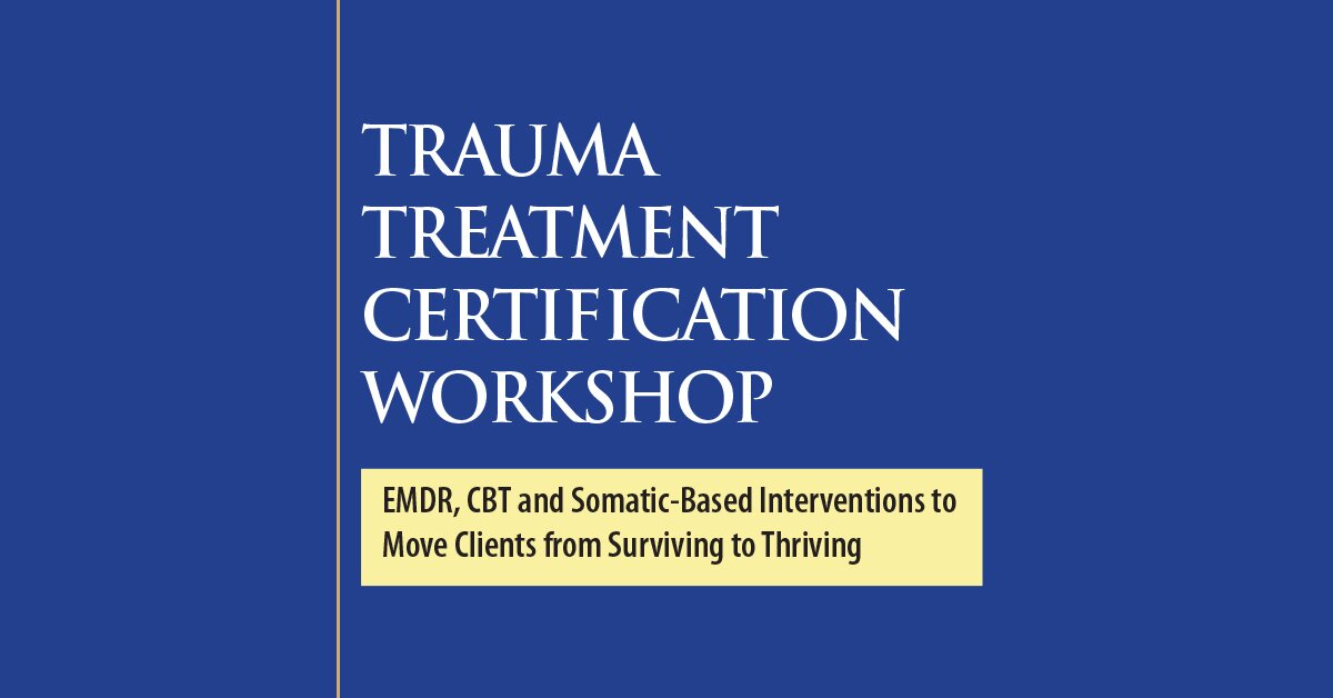 2-Day Intensive Trauma Treatment Certification Workshop: EMDR, CBT and Somatic-Based Interventions to Move Clients from Surviving to Thriving 2