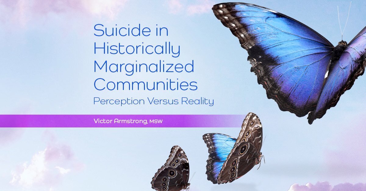 Suicide in Historically Marginalized Communities: Perception Versus Reality 2