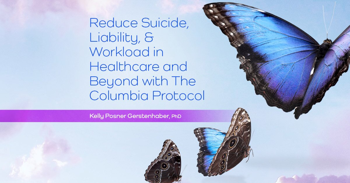 Reduce Suicide, Liability, & Workload in Healthcare and Beyond with The Columbia Protocol 2
