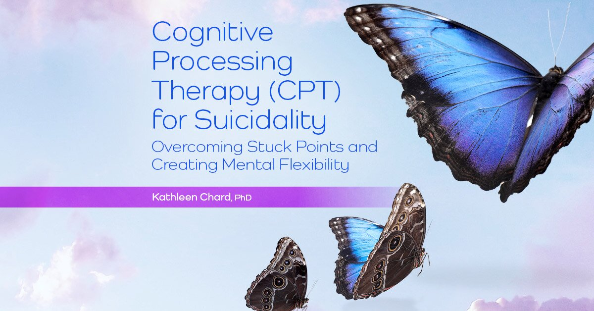 Cognitive Processing Therapy (CPT) for Suicidality: Overcoming Stuck Points and Creating Mental Flexibility 2