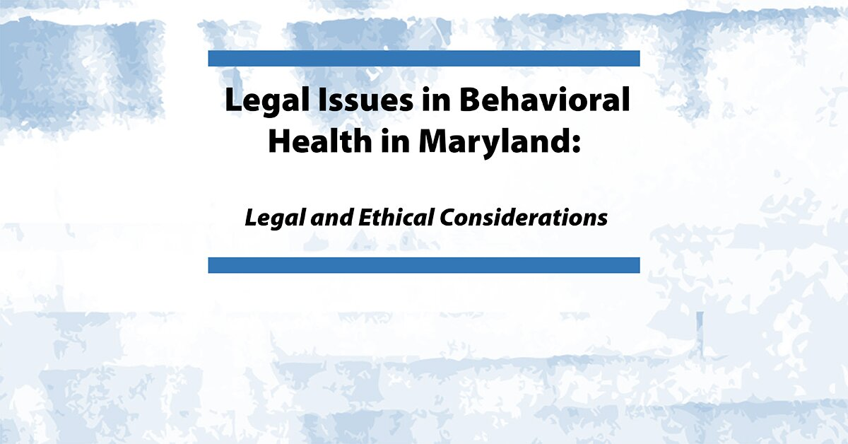 Legal Issues in Behavioral Health Maryland: Legal and Ethical Considerations 2