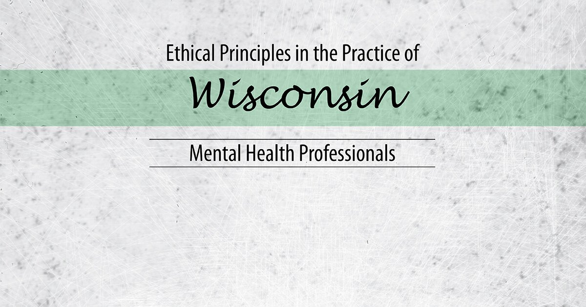 Ethical Principles in the Practice of Wisconsin Mental Health Professionals 2
