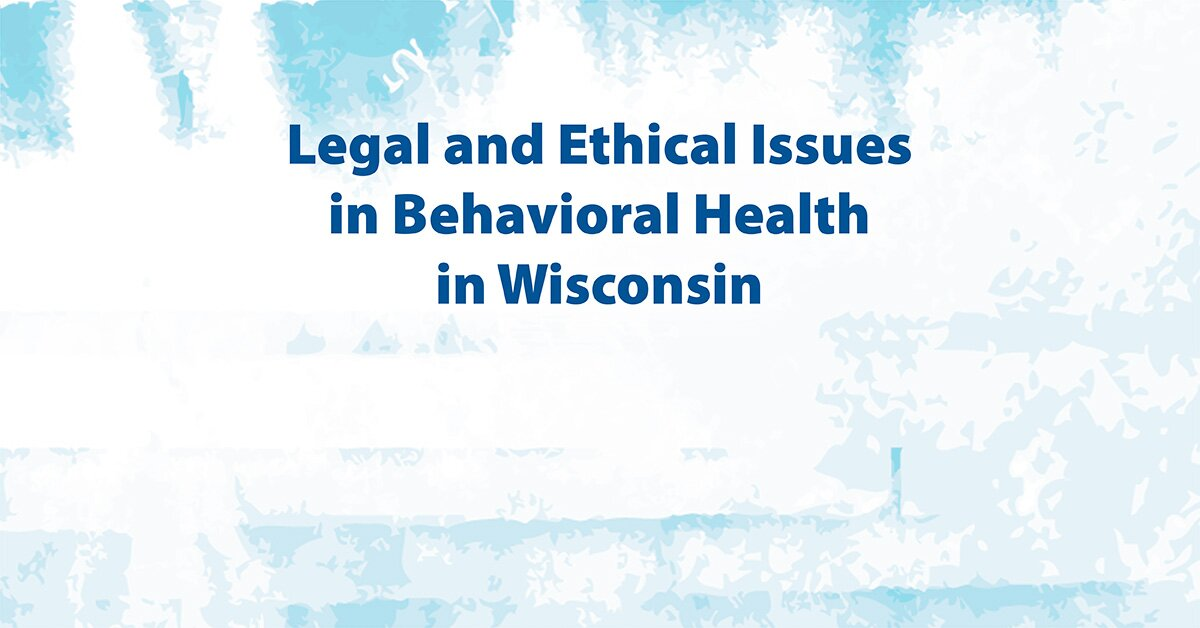 Legal and Ethical Issues in Behavioral Health in Wisconsin 2