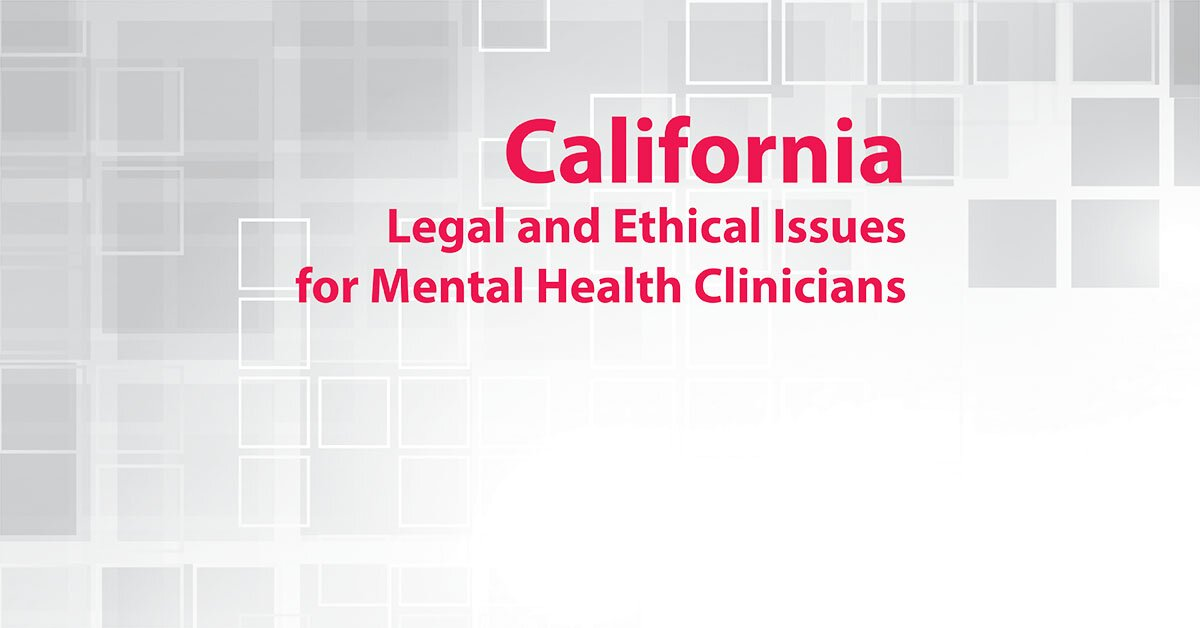 California Legal and Ethical Issues for Mental Health Clinicians 2