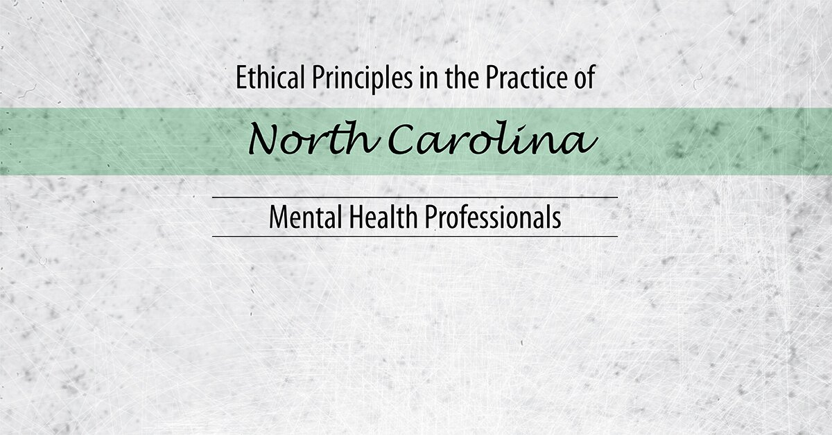 Ethical Principles in the Practice of North Carolina Mental Health Professionals 2