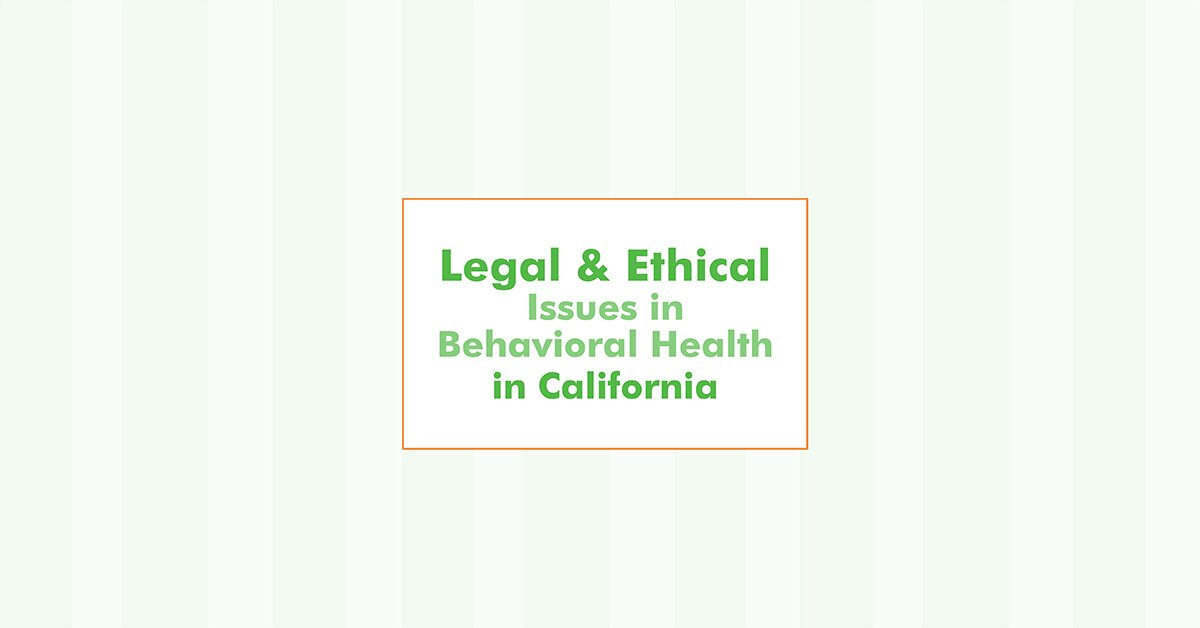 Legal and Ethical Issues in Behavioral Health in California 2