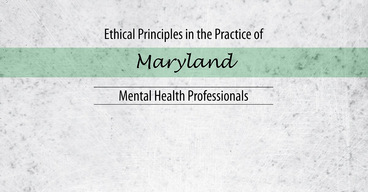 Ethical Principles in the Practice of Maryland Mental Health Professionals 2