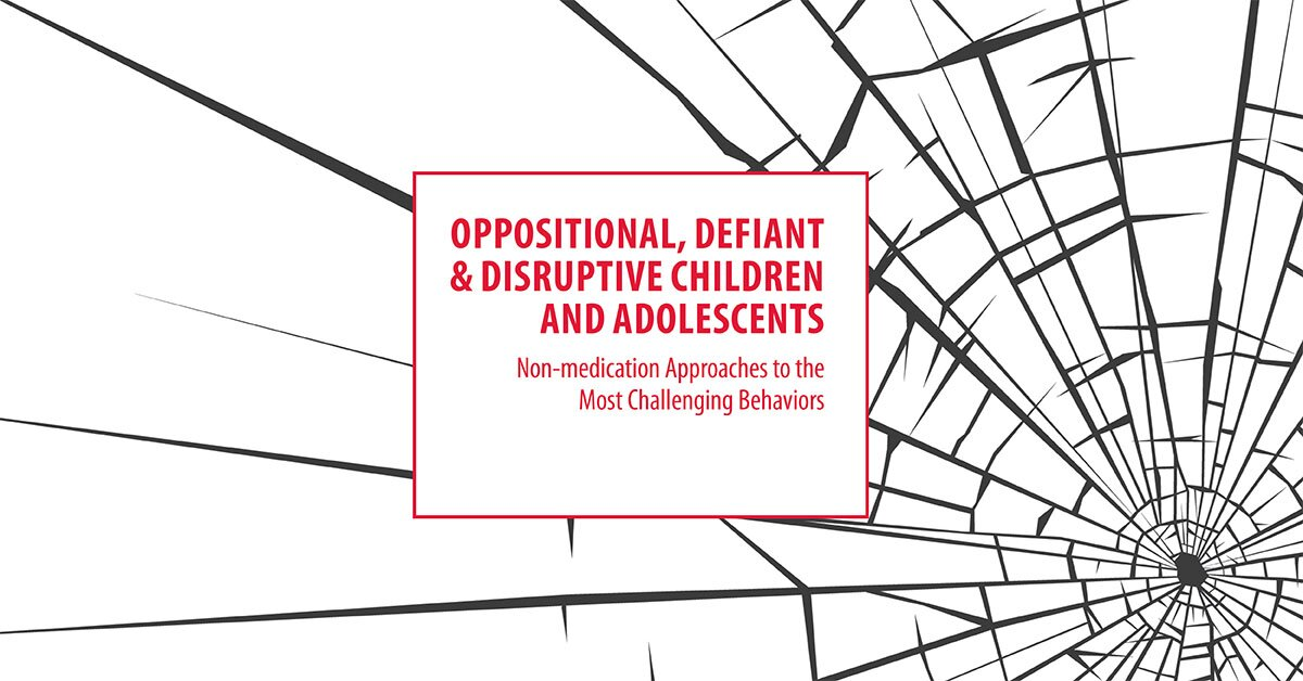 Oppositional, Defiant & Disruptive Children and Adolescents: Non-medication Approaches to the Most Challenging Behaviors 2
