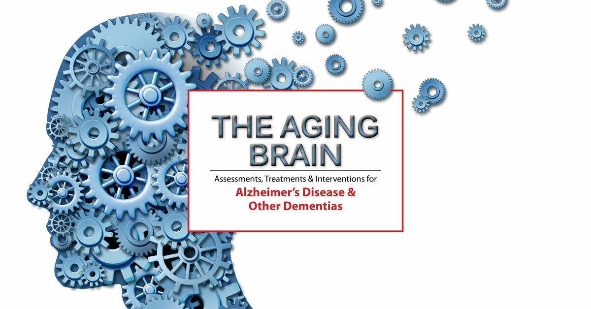The Aging Brain: Assessments, Treatments & Interventions for Alzheimer's Disease & Other Dementias 2