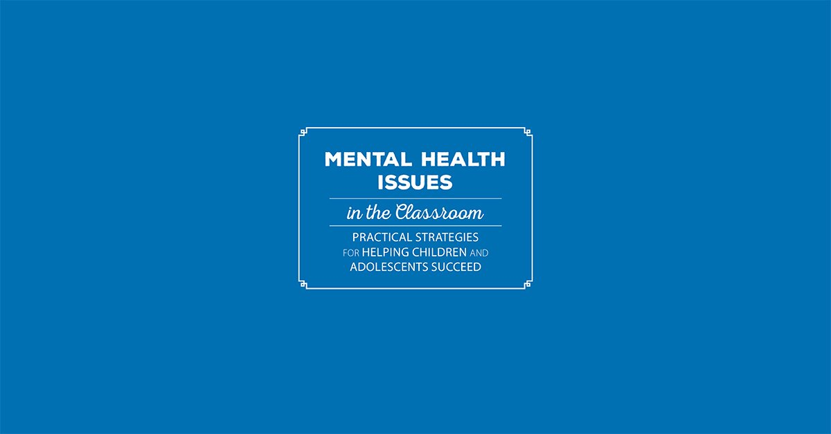 Mental Health Issues in the Classroom: Practical Strategies for Helping Children and Adolescents Succeed 2