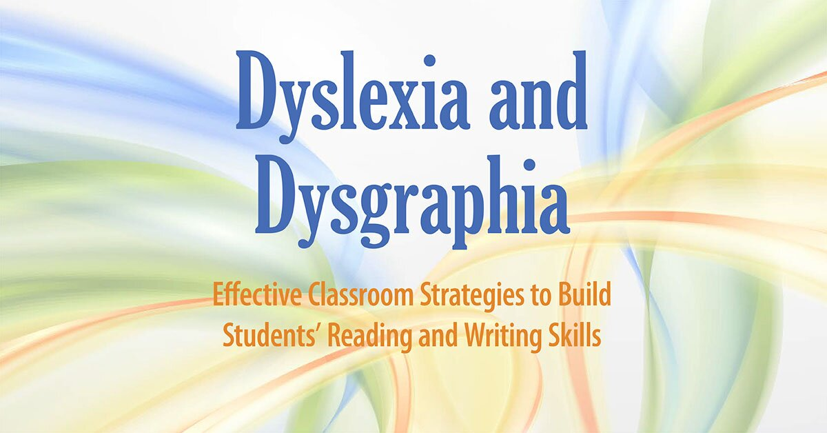 Dyslexia and Dysgraphia: Effective Classroom Strategies to Build Students' Reading and Writing Skills 2