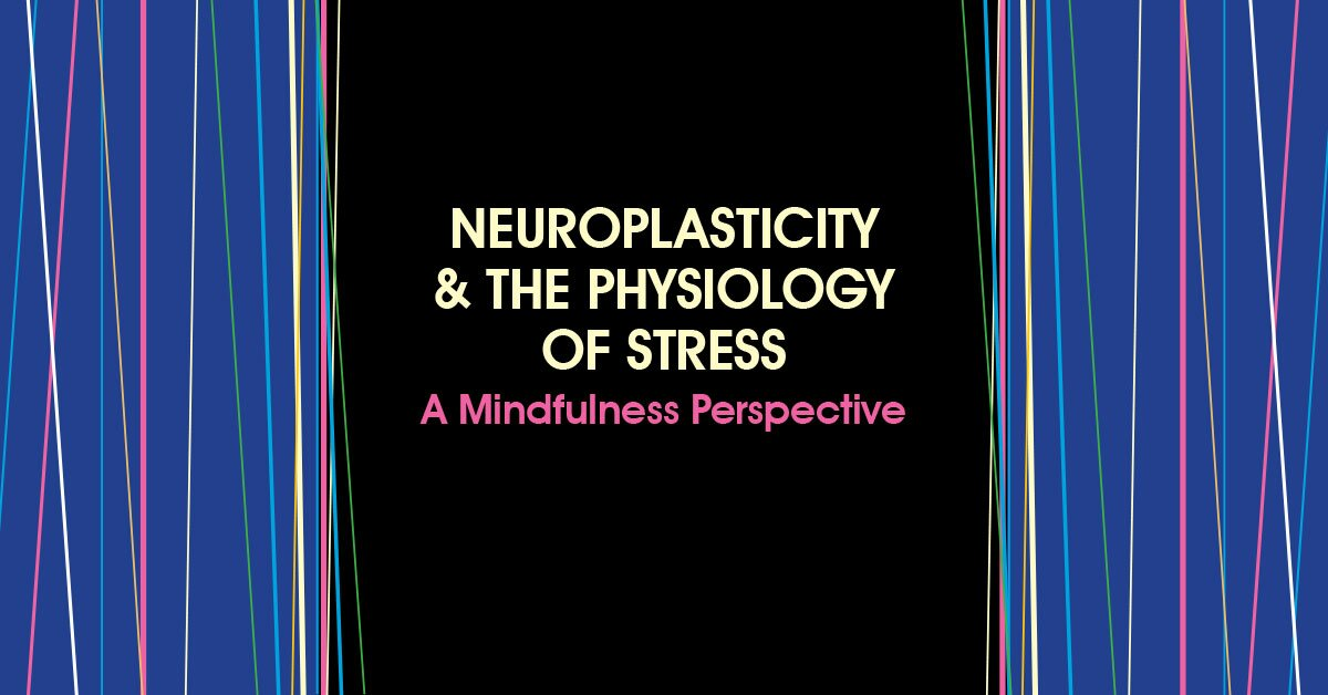 Image of Neuroplasticity & the Physiology of Stress: A Mindfulness Perspective