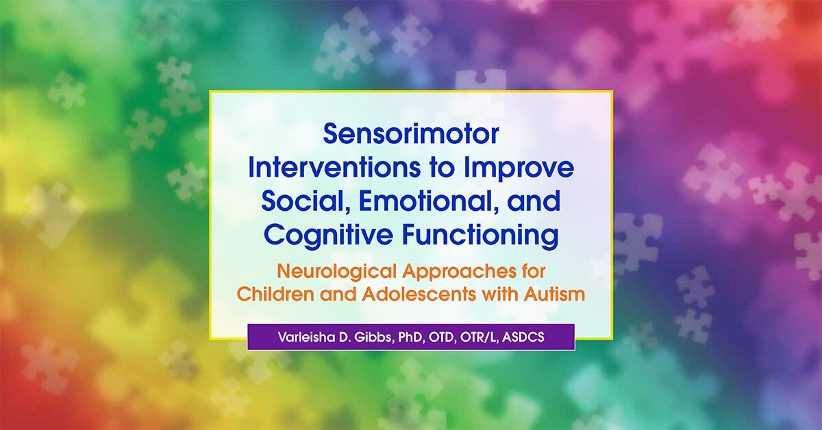 Sensorimotor Interventions to Improve Social, Emotional, and Cognitive Functioning: Neurological Approaches for Children and Adolescents with Autism 2