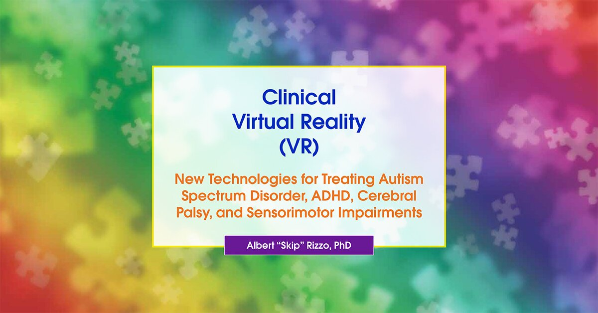 Clinical Virtual Reality (VR): New Technologies for Treating Autism Spectrum Disorder, ADHD, Cerebral Palsy, and Sensorimotor Impairments 2