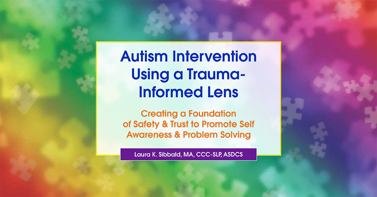 Autism Intervention Using a Trauma-Informed Lens: Creating a Foundation of Safety & Trust to Promote Self Awareness & Problem Solving 2