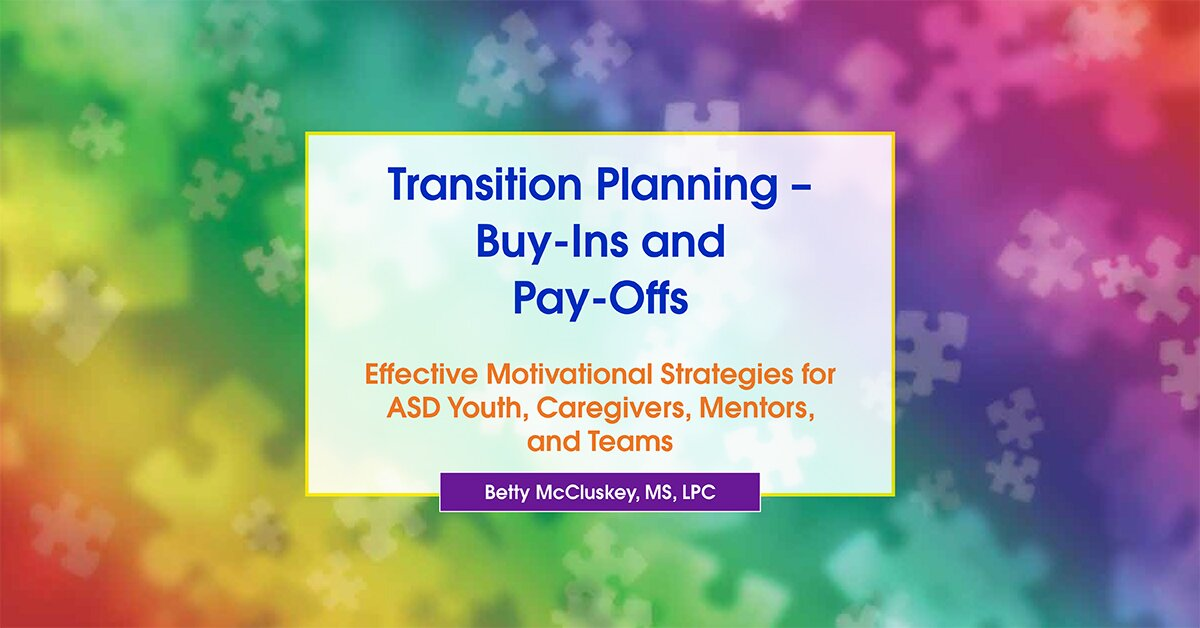 Transition Planning – Buy-Ins and Pay-Offs: Effective Motivational Strategies for ASD Youth, Caregivers, Mentors, and Teams 2