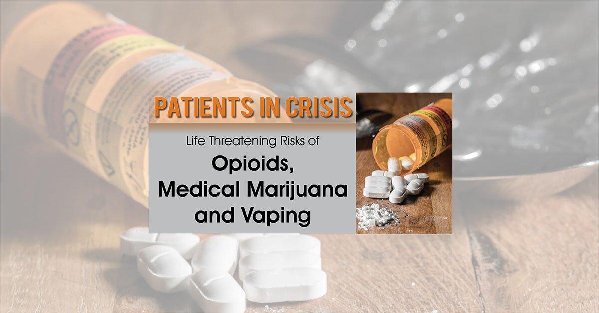 Patients in Crisis: Life Threatening Risks of Opioids, Medical Marijuana, Vaping 2