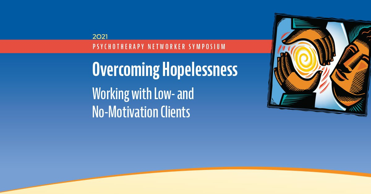Overcoming Hopelessness: Working with Low- and No-Motivation Clients 2
